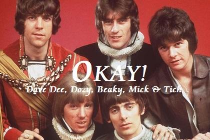 Okay - Dave Dee , Dozy , Beaky , Mick & Tich
