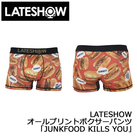 2015-1-9 レイトショー [LATESHOW] オールプリントボクサーパンツ 「JUNKFOOD KILLS YOU」